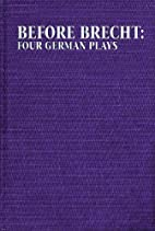 Before Brecht: Four German Plays (Eric…