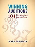 Winning Auditions: 101 Strategies for Actors…