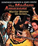 Ursini, James: The Modern Amazons: Warrior Women on Screen