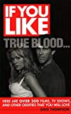 Thompson, Dave: If You Like True Blood Here Are Over 200 Films, TV Shows, and Other Oddities That You Will Love