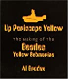 Brodax, Al: Up Periscope Yellow: The Making of the Beatles Yellow Submarine