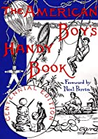 The American Boy's Handy Book: What to…