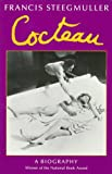 Steegmuller, Francis: Cocteau: A Biography