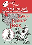 Beard, Lina: American Girls Handy Book: How to Amuse Yourself and Others