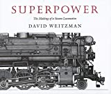 Weitzman, David L.: Superpower: The Making of a Steam Locomotive
