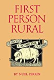 Perrin, Noel: First Person Rural: Essays of a Sometime Farmer