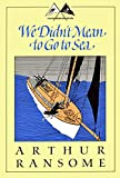 Arthur Ransome: We Didn't Mean to Go to Sea.