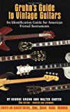 Carter, Walter: Gruhn&#39;s Guide to Vintage Guitars: An Identification Guide for American Fretted Instruments
