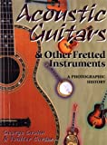 Gruhn, George: Acoustic Guitars and Other Fretted Instruments: A Photographic History