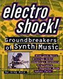 Rule, Greg: Electro Shock: Groundbreakers of Synth Music