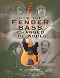 Roberts, Jim: How the Fender Bass Changed the World