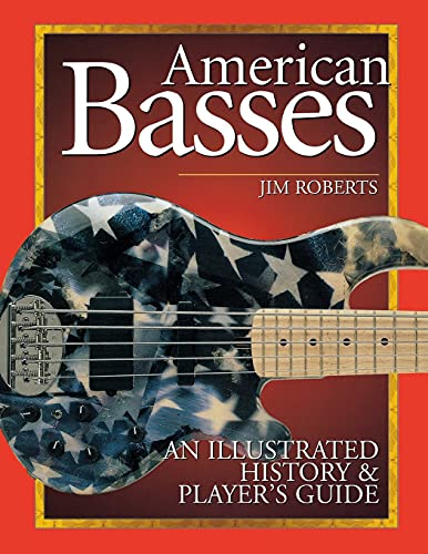 american-basses-an-illustrated-history-and-players-guide-to-the-bass-guitar