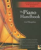 Humphries, Carl: The Piano Handbook: A Complete Guide for Mastering Piano