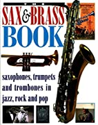 The Sax and Brass Book: Saxophones, Trumpets…