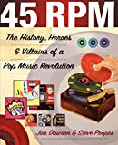Propes, Steve: 45 Rpm: The History, Heroes & Villains of a Pop Music Revolution