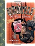 Beloff, Jim: The Ukulele: A Visual History