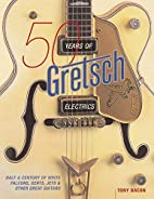 50 Years of Gretsch Electrics: Half a…