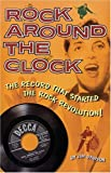 Dawson, Jim: Rock Around The Clock: The Record That Started The Rock Revolution!