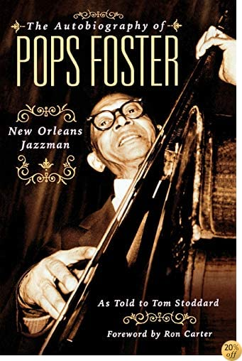 The Autobiography of Pops Foster: New Orleans Jazzman