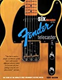 Bacon, Tony: Six Decades of the Fender Telecaster: The Story of the World's First Solidbody Electric Guitar