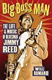 Romano, Will: Big Boss Man: The Life And Music of Bluesman Jimmy Reed