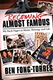 Fong-Torres, Ben: Becoming Almost Famous: My Back Pages in Music, Writing, And Life