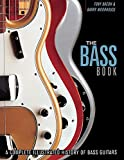 Bacon, Tony: The Bass Book: A Complete Illustrated History of Bass Guitars
