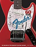 Bacon, Tony: 60 Years of Fender: Six Decades of the Greatest Electric Guitars