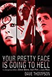 Thompson, Dave: Your Pretty Face Is Going to Hell The Dangerous Glitter of David Bowie, Iggy Pop, and Lou Reed