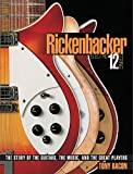 Bacon, Tony: RICKENBACKER ELECTRIC 12-STRING: The Story of the Guitars, the Music, and the Great Players (Book)