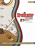 Bacon, Tony: The Stratocaster Guitar Book: A Complete History of Fender Stratocaster Guitars