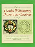 Marquardt, M.: Colonial Williamsburg Decorates for Christmas: Step-By-Step Illustrated Instructions for Christmas Decorations That You Can Make for Your Home