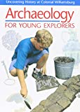Samford, Patricia: Archaeology for Young Explorers: Uncovering History at Colonial Williamsburg