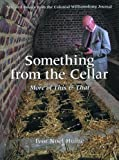 Hume, Ivor Noel: Something from the Cellar: More of This & That Selected Essays from the Colonial Williamsburg Journal