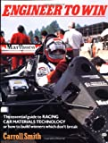Smith, Carroll: Engineer to Win: The Essential Guide to Racing Car Materials Technology or How to Build Winners Which Don't Break
