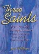 Three Saints: Women Who Changed History:…