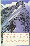 Mountain Journeys Stories of Climbers and Their Climbs