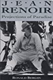 Bergan, Ronald: Jean Renoir: Projections of Paradise