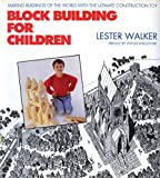 Walker, Lester: Block Building for Children: Making Buildings of the World With the Ultimate Construction Toy