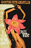 West, Paul: Sporting with Amaryllis