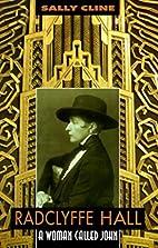 Radclyffe Hall: A Woman Called John by Sally…