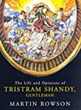Rowson, Martin: The Life and Opinions of Tristram Shandy, Gentleman