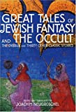 Neugroschel, Joachim: Great Tales of Jewish Fantasy and the Occult