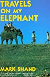 Shand, Mark: Travels on My Elephant