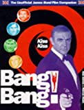 Barnes, Alan: Kiss Kiss Bang Bang!: The Secret History of James Bond