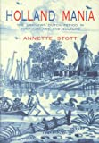Stott, Annette: Holland Mania : A Dutch Period in American Art and Culture