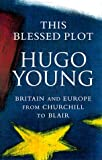 Young, Hugo: This Blessed Plot: Britain and Europe from Churchill to Blair