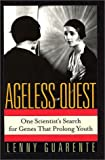 Guarente, Lenny: Ageless Quest: One Scientist&#39;s Search for Genes That Prolong Youth