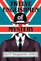 Twelve Englishmen of Mystery by Earl F.…
