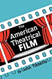 Tibbetts, John C.: American Theatrical Film: Stages of Development